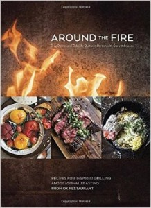Around the Fire- Recipes for Inspired Grilling and Seasonal Feasting from Ox Restaurant